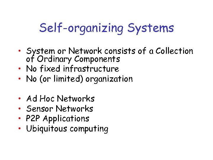 Self-organizing Systems • System or Network consists of a Collection of Ordinary Components •