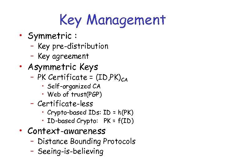 Key Management • Symmetric : – Key pre-distribution – Key agreement • Asymmetric Keys