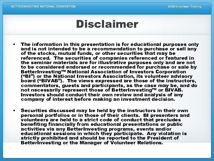 BETTERINVESTING NATIONAL CONVENTION 2009 Volunteer Training Disclaimer • The information in this presentation is