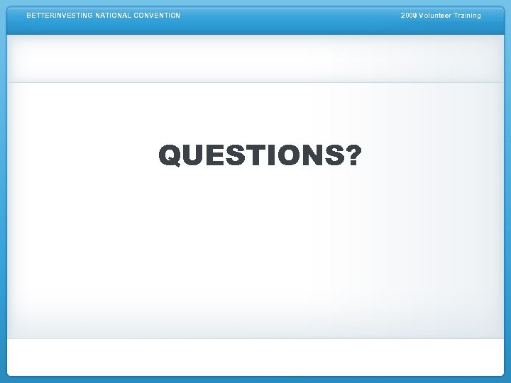 BETTERINVESTING NATIONAL CONVENTION QUESTIONS? 2009 Volunteer Training