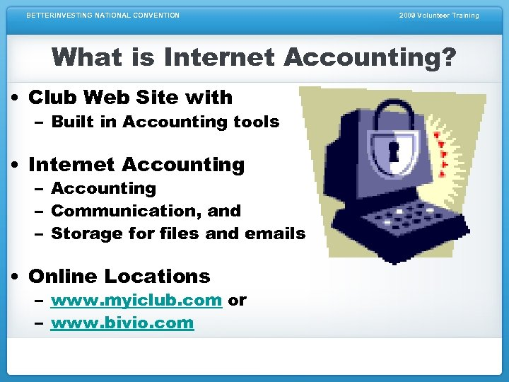 BETTERINVESTING NATIONAL CONVENTION 2009 Volunteer Training What is Internet Accounting? • Club Web Site