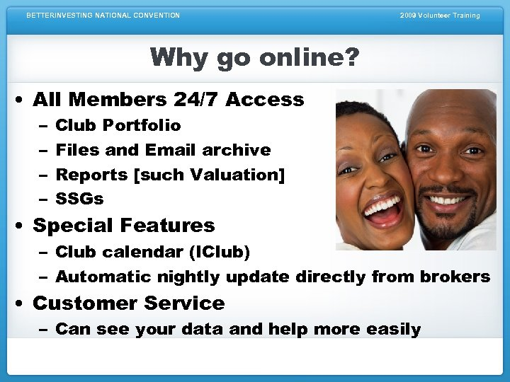 BETTERINVESTING NATIONAL CONVENTION 2009 Volunteer Training Why go online? • All Members 24/7 Access