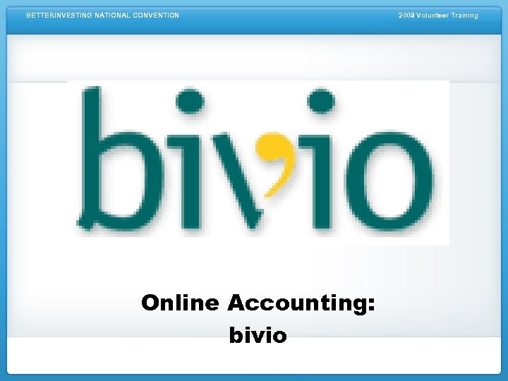 BETTERINVESTING NATIONAL CONVENTION Online Accounting: bivio 2009 Volunteer Training