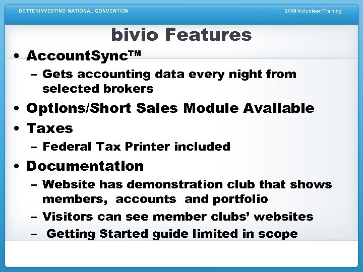 BETTERINVESTING NATIONAL CONVENTION 2009 Volunteer Training bivio Features • Account. Sync™ – Gets accounting