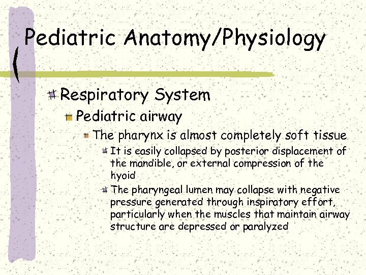 Pediatric Anatomy/Physiology Respiratory System Pediatric airway The pharynx is almost completely soft tissue It