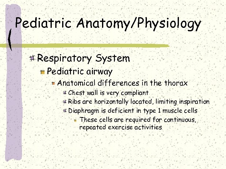 Pediatric Anatomy/Physiology Respiratory System Pediatric airway Anatomical differences in the thorax Chest wall is