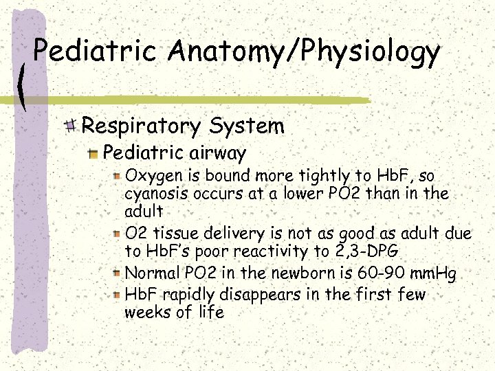 Pediatric Anatomy/Physiology Respiratory System Pediatric airway Oxygen is bound more tightly to Hb. F,