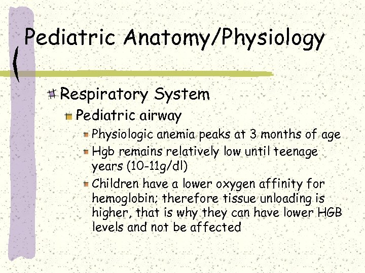 Pediatric Anatomy/Physiology Respiratory System Pediatric airway Physiologic anemia peaks at 3 months of age