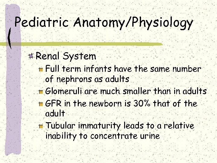 Pediatric Anatomy/Physiology Renal System Full term infants have the same number of nephrons as