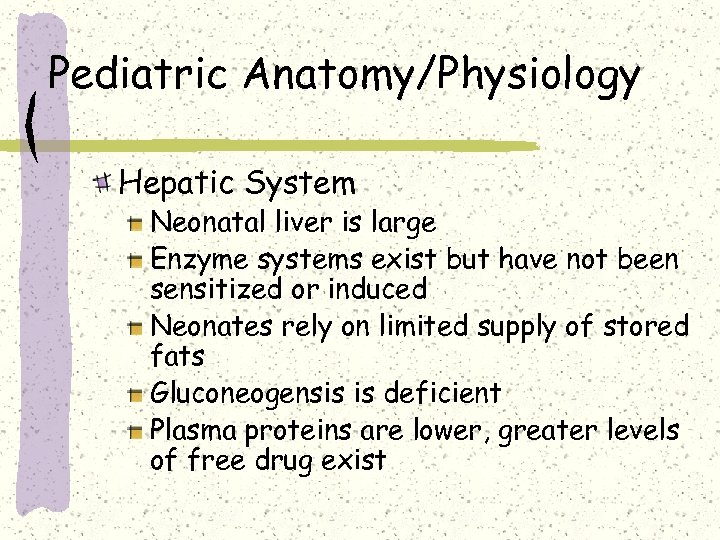 Pediatric Anatomy/Physiology Hepatic System Neonatal liver is large Enzyme systems exist but have not