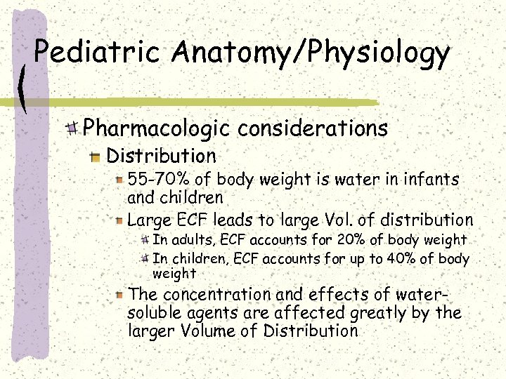 Pediatric Anatomy/Physiology Pharmacologic considerations Distribution 55 -70% of body weight is water in infants