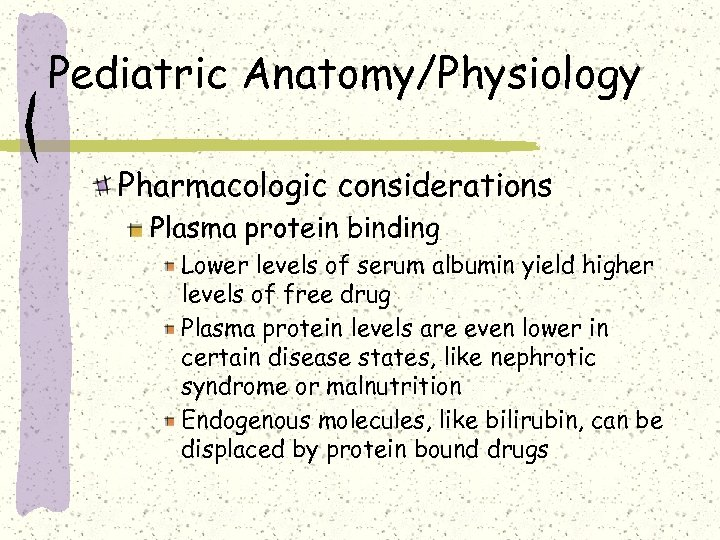 Pediatric Anatomy/Physiology Pharmacologic considerations Plasma protein binding Lower levels of serum albumin yield higher