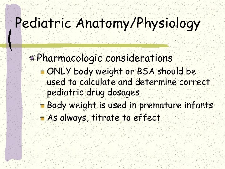 Pediatric Anatomy/Physiology Pharmacologic considerations ONLY body weight or BSA should be used to calculate