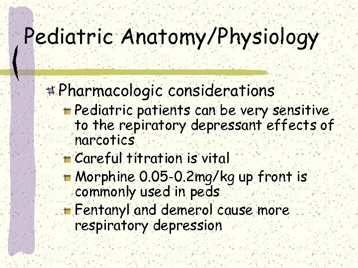 Pediatric Anatomy/Physiology Pharmacologic considerations Pediatric patients can be very sensitive to the repiratory depressant