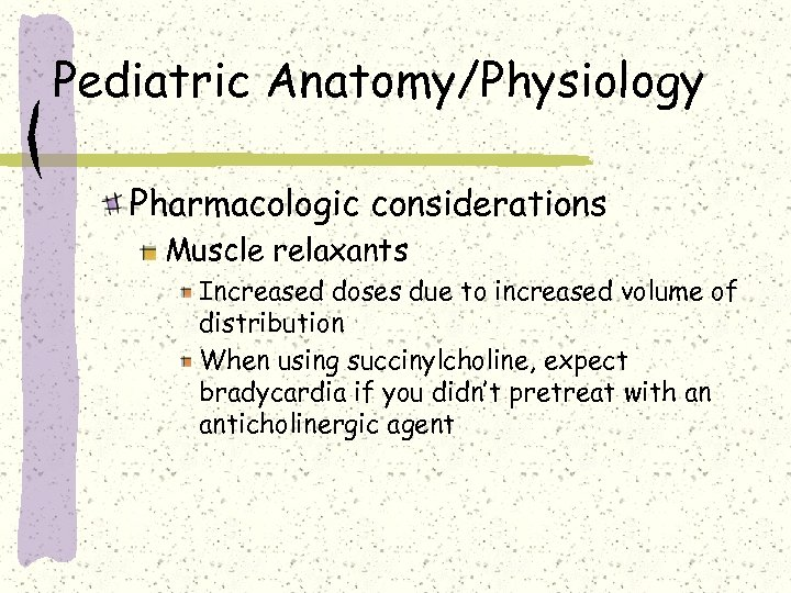 Pediatric Anatomy/Physiology Pharmacologic considerations Muscle relaxants Increased doses due to increased volume of distribution