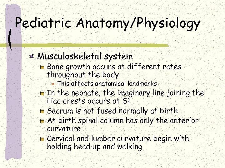 Pediatric Anatomy/Physiology Musculoskeletal system Bone growth occurs at different rates throughout the body This