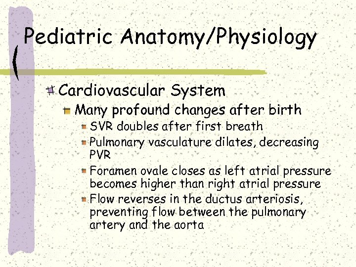 Pediatric Anatomy/Physiology Cardiovascular System Many profound changes after birth SVR doubles after first breath