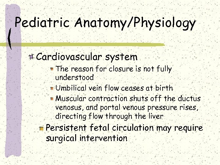 Pediatric Anatomy/Physiology Cardiovascular system The reason for closure is not fully understood Umbilical vein