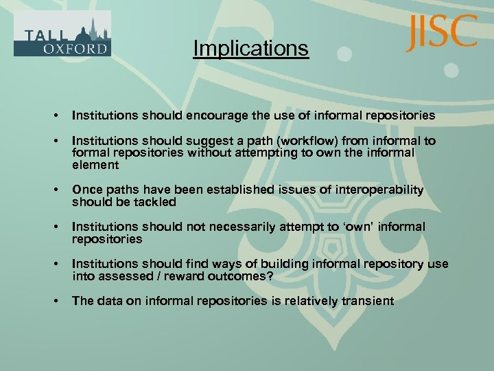 Implications • Institutions should encourage the use of informal repositories • Institutions should suggest