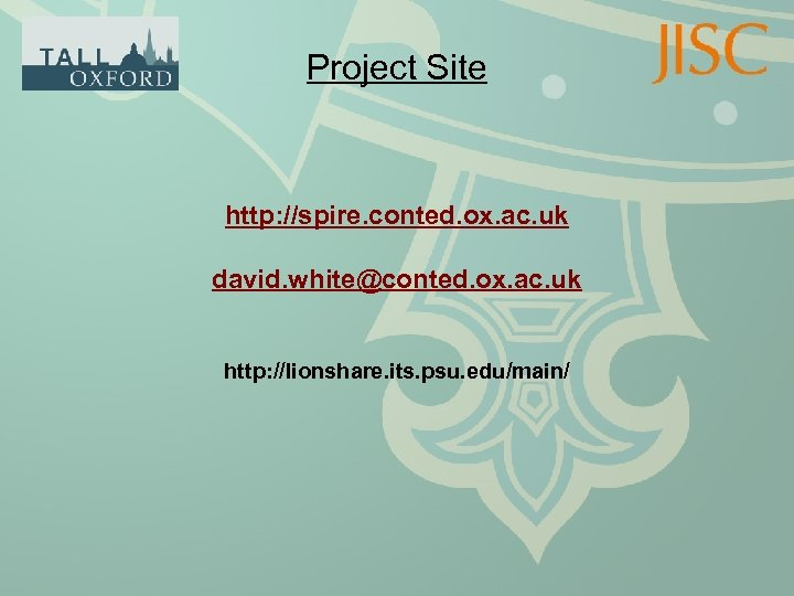 Project Site http: //spire. conted. ox. ac. uk david. white@conted. ox. ac. uk http: