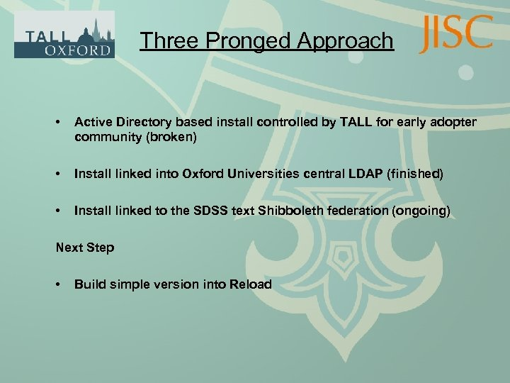 Three Pronged Approach • Active Directory based install controlled by TALL for early adopter