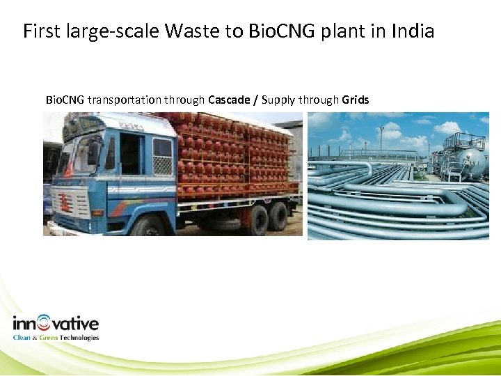 First large-scale Waste to Bio. CNG plant in India Bio. CNG transportation through Cascade