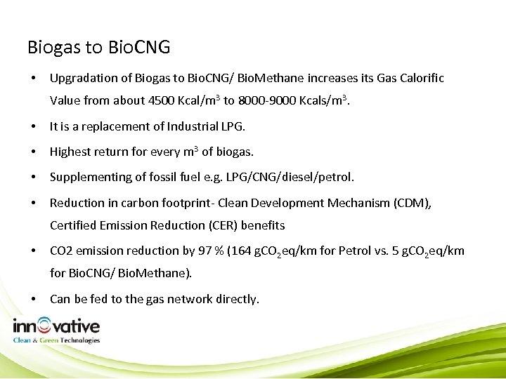 Biogas to Bio. CNG • Upgradation of Biogas to Bio. CNG/ Bio. Methane increases