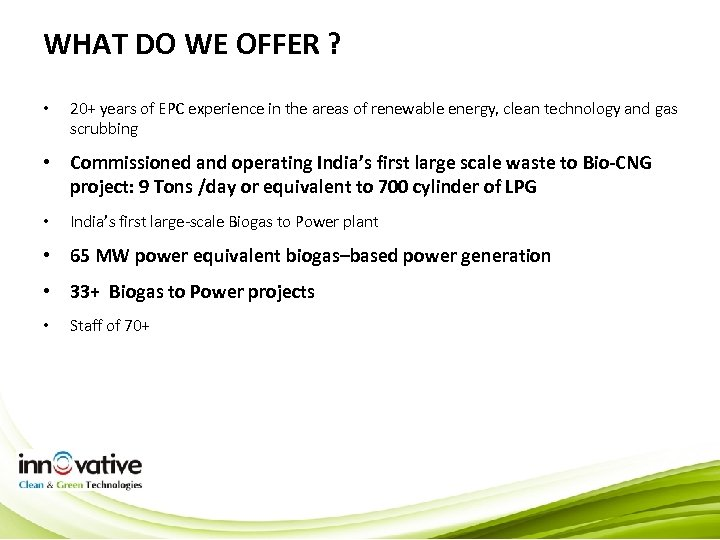 WHAT DO WE OFFER ? • 20+ years of EPC experience in the areas