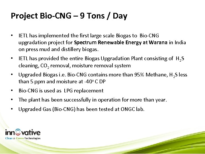 Project Bio-CNG – 9 Tons / Day • IETL has implemented the first large