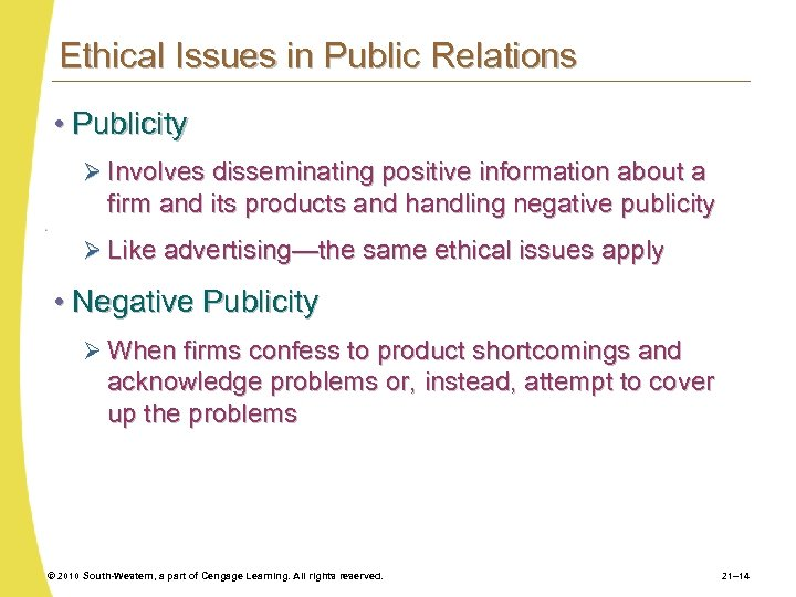 Ethical Issues in Public Relations • Publicity Ø Involves disseminating positive information about a