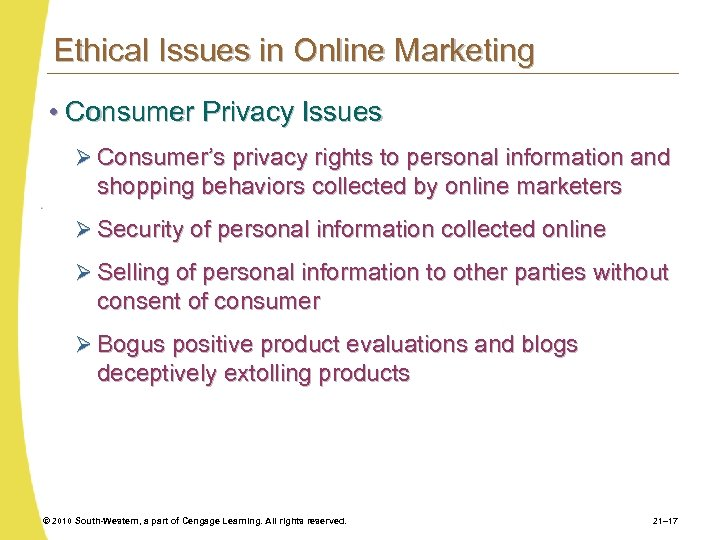 Ethical Issues in Online Marketing • Consumer Privacy Issues Ø Consumer's privacy rights to