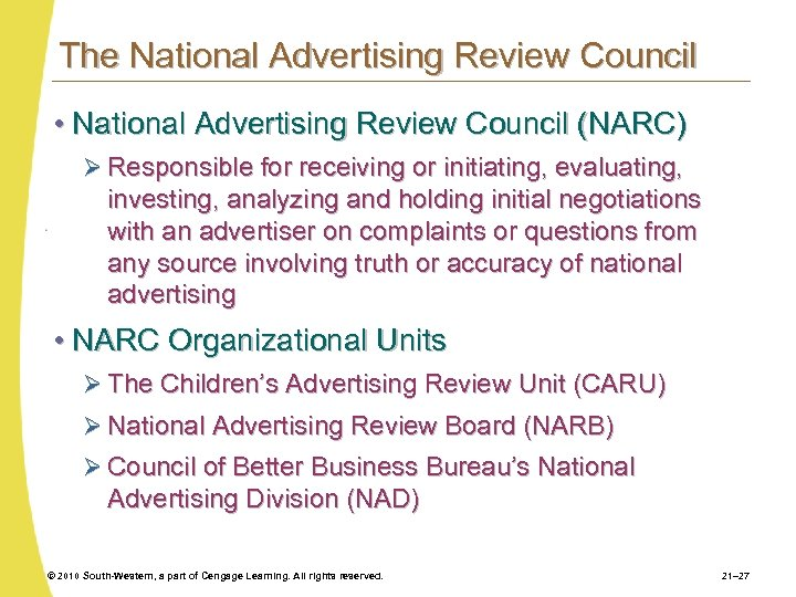 The National Advertising Review Council • National Advertising Review Council (NARC) Ø Responsible for