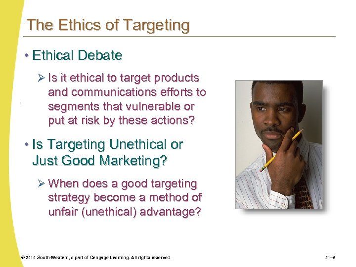The Ethics of Targeting • Ethical Debate Ø Is it ethical to target products