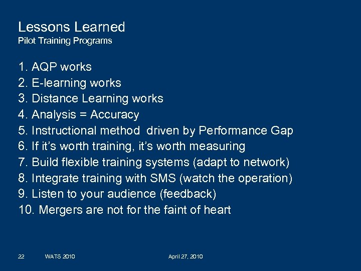 Lessons Learned Pilot Training Programs 1. AQP works 2. E-learning works 3. Distance Learning