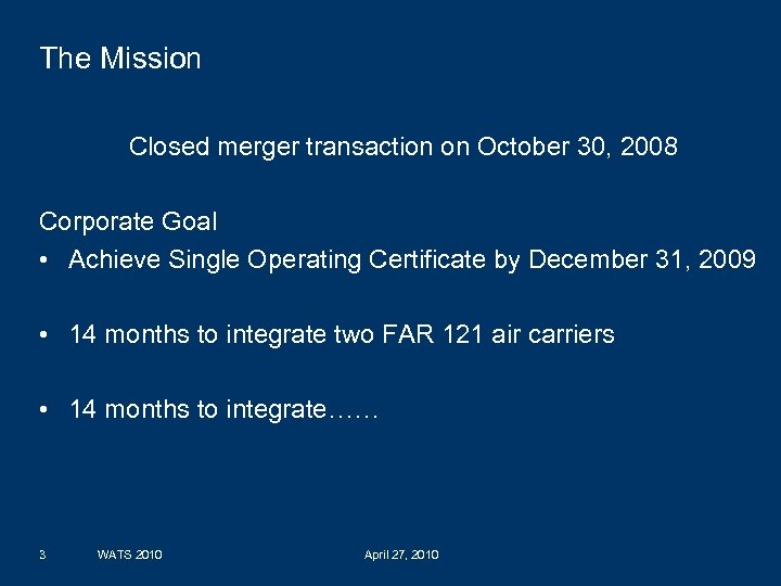 The Mission Closed merger transaction on October 30, 2008 Corporate Goal • Achieve Single
