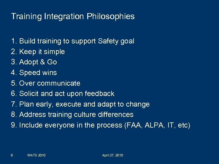 Training Integration Philosophies 1. Build training to support Safety goal 2. Keep it simple