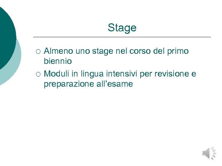 Stage ¡ ¡ Almeno uno stage nel corso del primo biennio Moduli in lingua