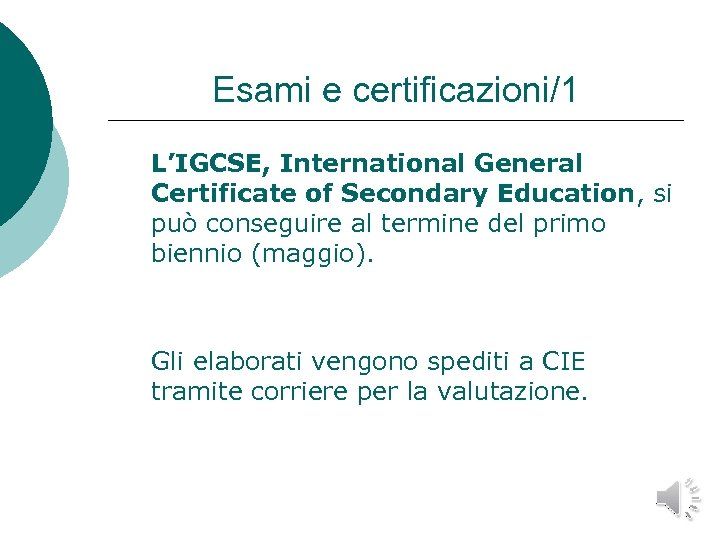 Esami e certificazioni/1 L'IGCSE, International General Certificate of Secondary Education, si può conseguire al