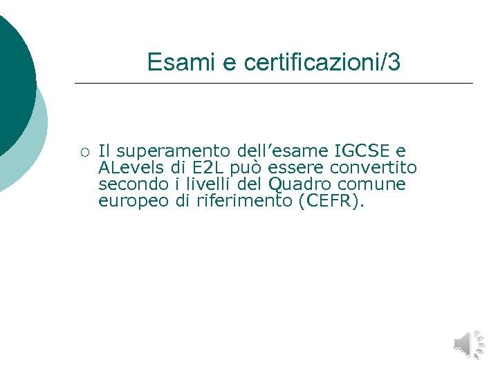 Esami e certificazioni/3 ¡ Il superamento dell'esame IGCSE e ALevels di E 2 L