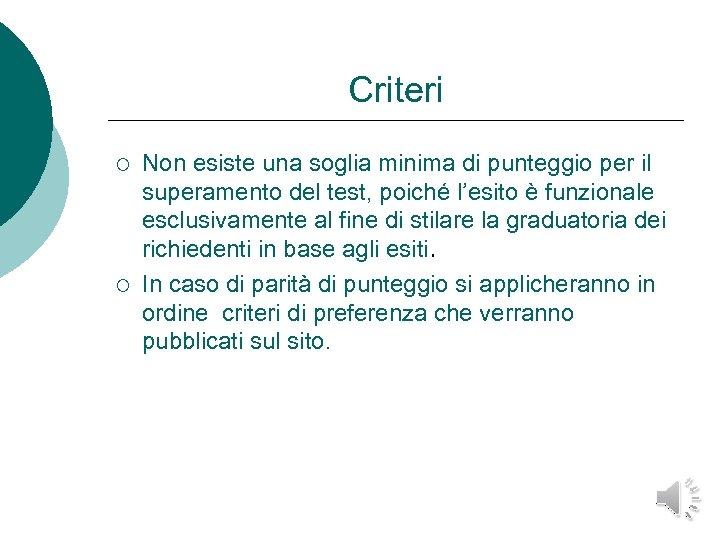 Criteri ¡ ¡ Non esiste una soglia minima di punteggio per il superamento del