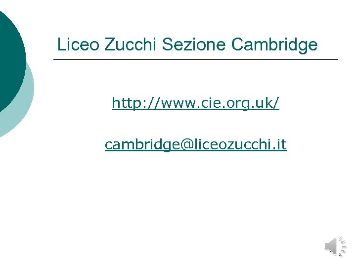 Liceo Zucchi Sezione Cambridge http: //www. cie. org. uk/ cambridge@liceozucchi. it