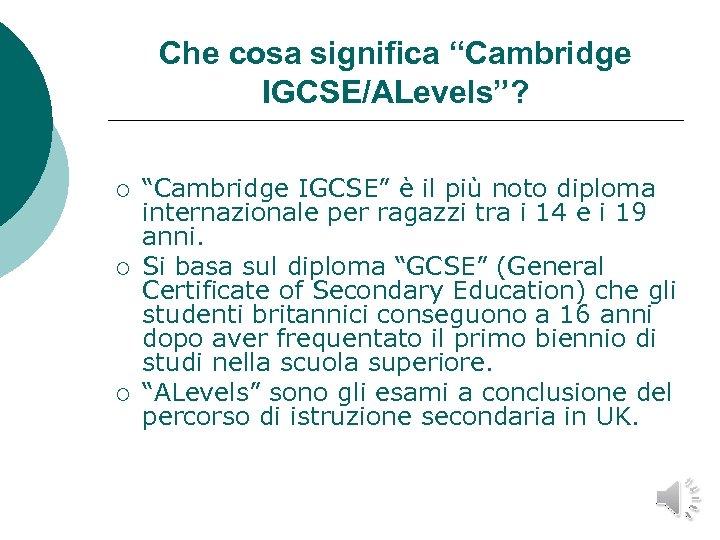 """Che cosa significa """"Cambridge IGCSE/ALevels""""? ¡ ¡ ¡ """"Cambridge IGCSE"""" è il più noto"""