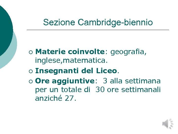 Sezione Cambridge-biennio Materie coinvolte: geografia, inglese, matematica. ¡ Insegnanti del Liceo. ¡ Ore aggiuntive: