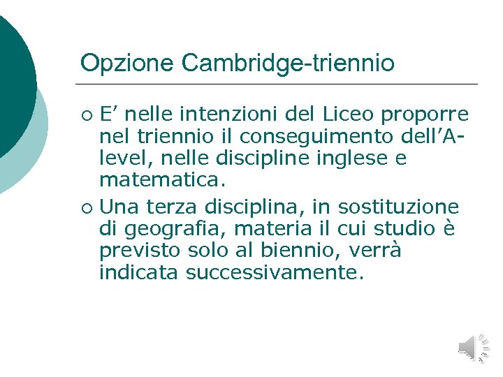 Opzione Cambridge-triennio E' nelle intenzioni del Liceo proporre nel triennio il conseguimento dell'Alevel, nelle