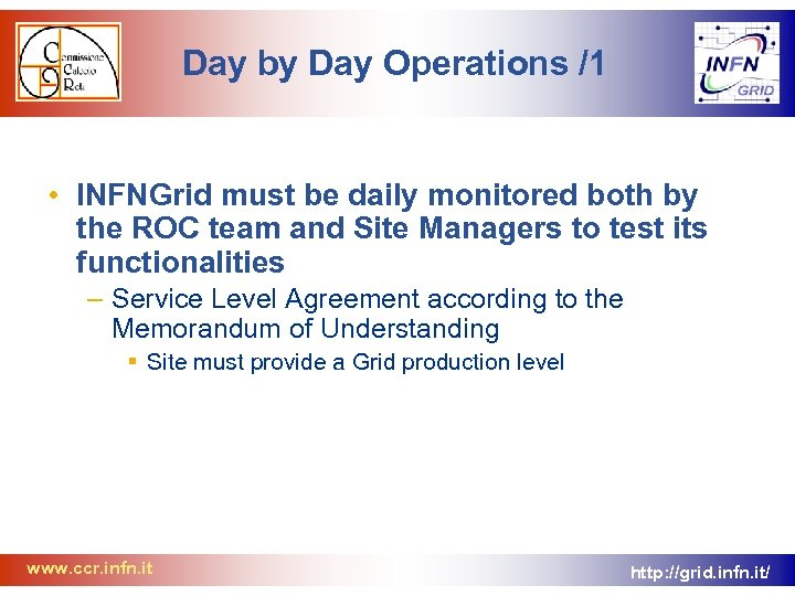 Day by Day Operations /1 • INFNGrid must be daily monitored both by the