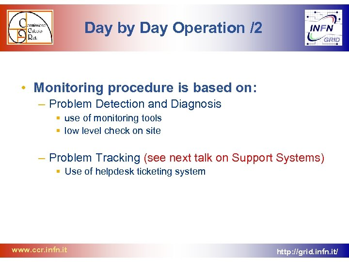 Day by Day Operation /2 • Monitoring procedure is based on: – Problem Detection