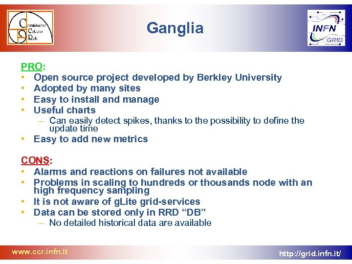 Ganglia PRO: • Open source project developed by Berkley University • Adopted by many