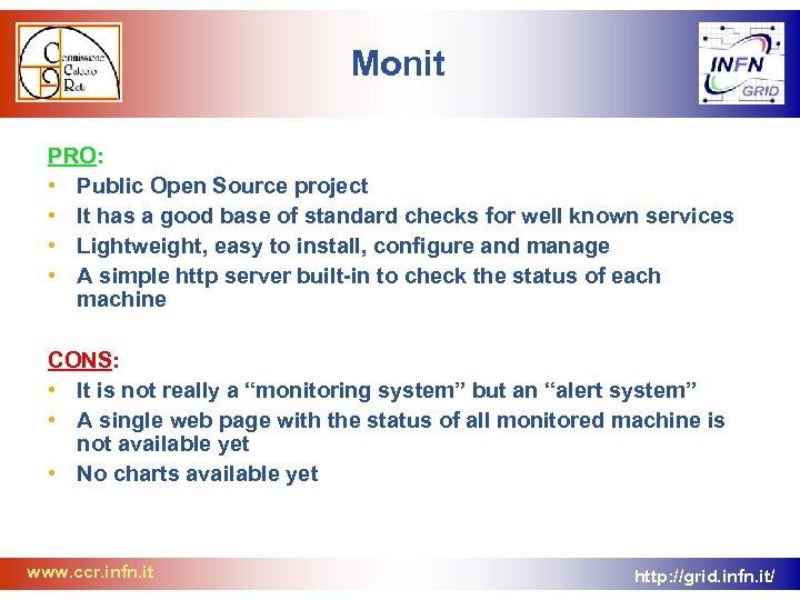 Monit PRO: • Public Open Source project • It has a good base of