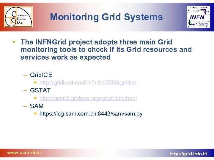 Monitoring Grid Systems • The INFNGrid project adopts three main Grid monitoring tools to