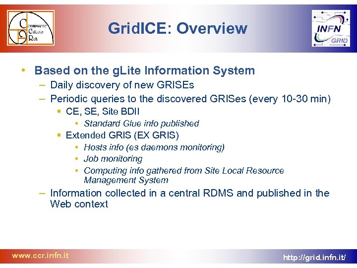 Grid. ICE: Overview • Based on the g. Lite Information System – Daily discovery